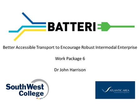 Better Accessible Transport to Encourage Robust Intermodal Enterprise Work Package 6 Dr John Harrison.
