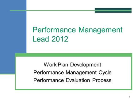 Performance Management Lead 2012 Work Plan Development Performance Management Cycle Performance Evaluation Process 1.