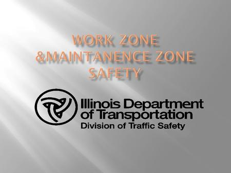 90 Percent of work zone fatalities are motorists In 2011 there were 4,836 crashes in work zones in Illinois 1,525 injuries 23 fatalities.