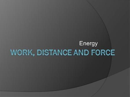 Energy. Work Motion Direction Motion must be in the same direction of the apply force.