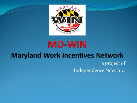 A project of Independence Now, Inc. 1. The Work Incentives Planning and Assistance project for Maryland Created and funded by Social Security Provides.