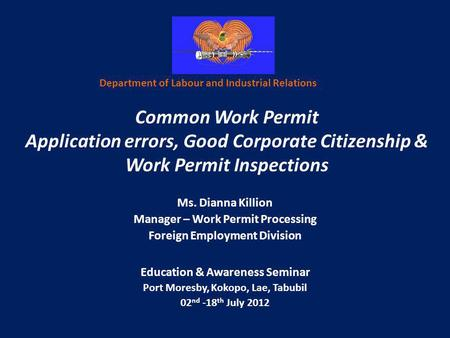Common Work Permit Application errors, Good Corporate Citizenship & Work Permit Inspections Ms. Dianna Killion Manager – Work Permit Processing Foreign.