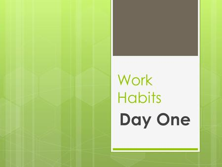 Work Habits Day One. Businesses Perceptions of Todays Teens Todays teens are more interested in FB, Twitter, and Instagram than talking with someone face.