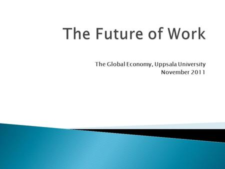 The Global Economy, Uppsala University November 2011.