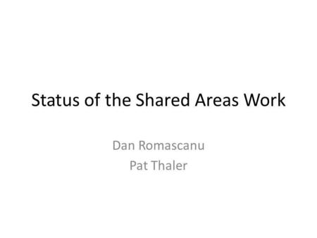 Status of the Shared Areas Work Dan Romascanu Pat Thaler.