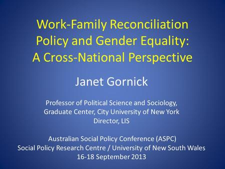 Work-Family Reconciliation Policy and Gender Equality: A Cross-National Perspective Janet Gornick Professor of Political Science and Sociology, Graduate.