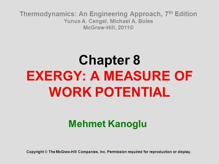 Chapter 8 EXERGY: A MEASURE OF WORK POTENTIAL Mehmet Kanoglu Copyright © The McGraw-Hill Companies, Inc. Permission required for reproduction or display.