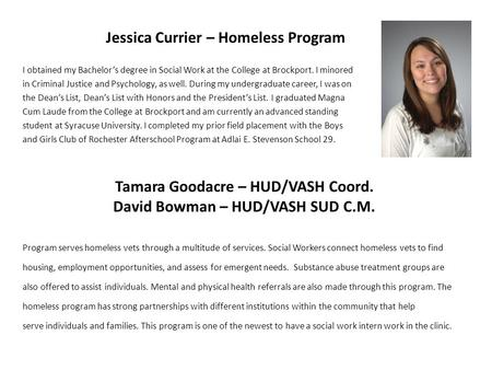 Jessica Currier – Homeless Program I obtained my Bachelors degree in Social Work at the College at Brockport. I minored in Criminal Justice and Psychology,