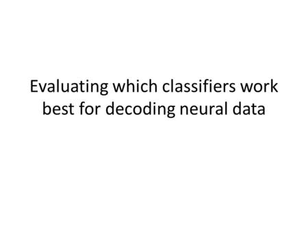 Evaluating which classifiers work best for decoding neural data.