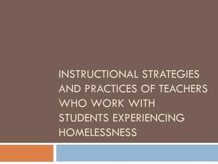 INSTRUCTIONAL STRATEGIES AND PRACTICES OF TEACHERS WHO WORK WITH STUDENTS EXPERIENCING HOMELESSNESS.
