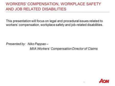WORKERS COMPENSATION, WORKPLACE SAFETY AND JOB RELATED DISABILITIES This presentation will focus on legal and procedural issues related to workers compensation,