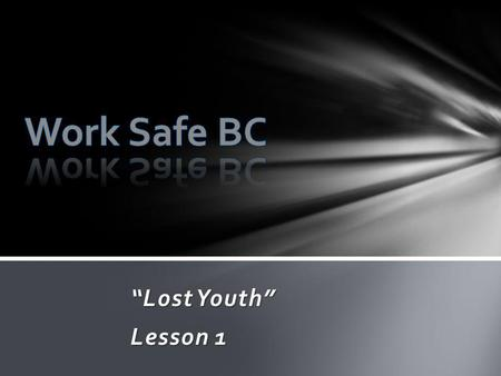 "Work Safe BC ""Lost Youth"" Lesson 1."