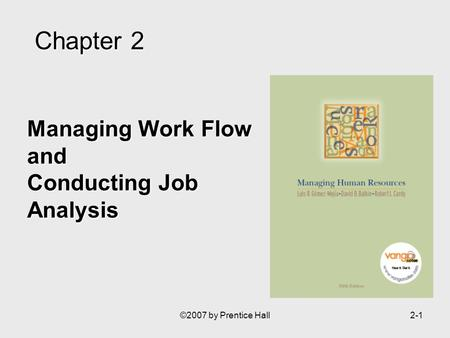 ©2007 by Prentice Hall2-1 Managing Work Flow and Conducting Job Analysis Chapter2 Chapter 2.