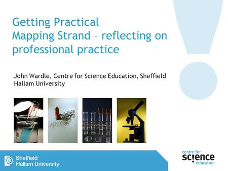 Getting Practical Mapping Strand – reflecting on professional practice John Wardle, Centre for Science Education, Sheffield Hallam University.