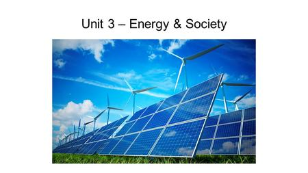 Unit 3 – Energy & Society. Work, Energy, & Power In this chapter we will explore; The physical concepts of work, energy, power, and the law of conservation.