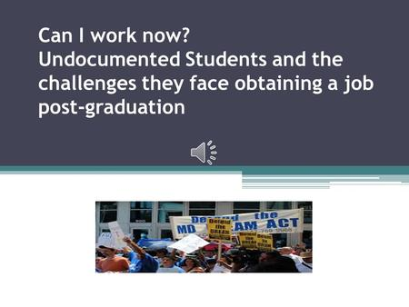 Can I work now? Undocumented Students and the challenges they face obtaining a job post-graduation.