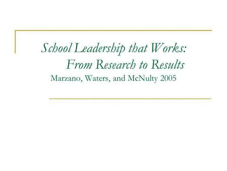 School Leadership that Works: From Research to Results Marzano, Waters, and McNulty 2005.