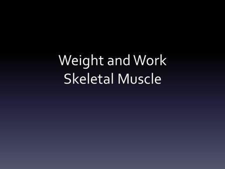 Weight and Work Skeletal Muscle. Definitions Motor Unit: a motor neuron and all muscle fibers it innervates. Twitch: single contraction in response to.