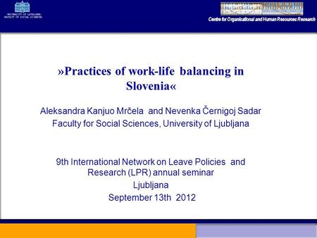 Aleksandra Kanjuo Mrčela and Nevenka Černigoj Sadar Faculty for Social Sciences, University of Ljubljana 9th International Network on Leave Policies and.