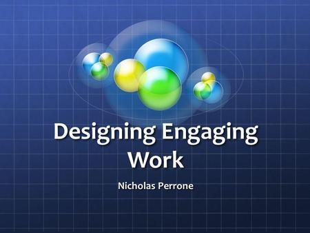 Designing Engaging Work Nicholas Perrone. Agenda Review levels of student engagement Process elements of Schlechtys engaging work Improve the lessons.