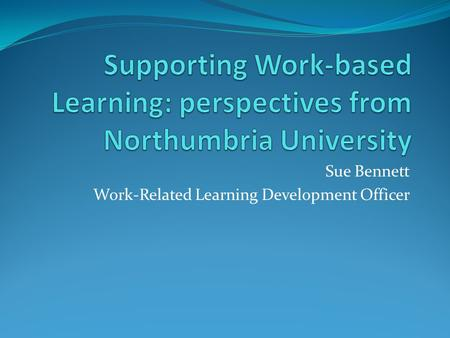 Sue Bennett Work-Related Learning Development Officer.