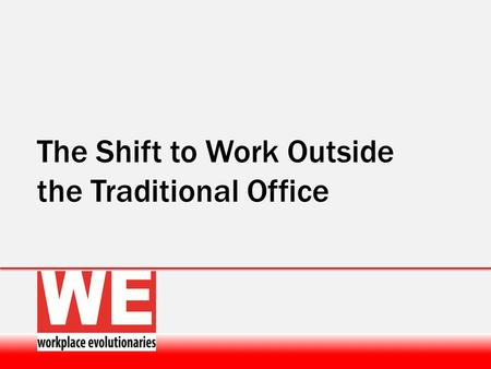 The Shift to Work Outside the Traditional Office.