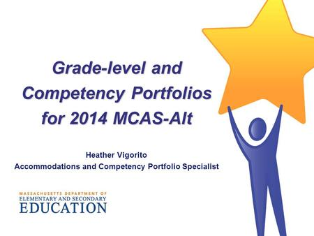 Grade-level and Competency Portfolios for 2014 MCAS-Alt Heather Vigorito Accommodations and Competency Portfolio Specialist.