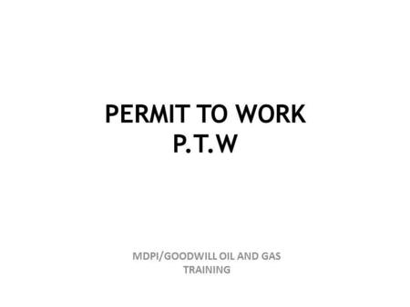 PERMIT TO WORK P.T.W MDPI/GOODWILL OIL AND GAS TRAINING.