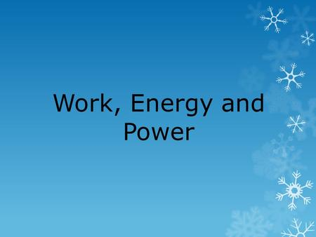 Work, Energy and Power. Is the student doing work in pushing against the wall?