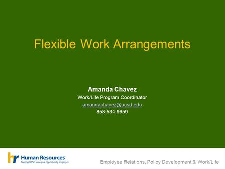Flexible Work Arrangements Amanda Chavez Work/Life Program Coordinator 858-534-9659 Employee Relations, Policy Development & Work/Life.
