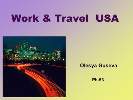 Work & Travel USA Olesya Guseva Ph-53. Contents What is W&T USA? Culture chock Living and working in the USA Traveling and going back.