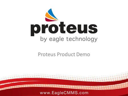 Proteus Product Demo. Customers Overview Proteus is an enterprise level suite of software for Enterprise Asset Management with both MSSQL and Oracle.