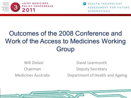 Outcomes of the 2008 Conference and Work of the Access to Medicines Working Group Will Delaat David Learmonth ChairmanDeputy Secretary Medicines AustraliaDepartment.