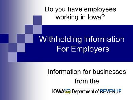 Do you have employees working in Iowa? Information for businesses from the Withholding Information For Employers.