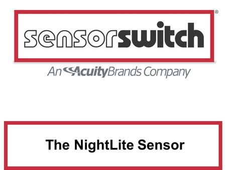 The NightLite Sensor. Introducing the NightLite Sensor The Occupancy Sensor that is a Night Light!