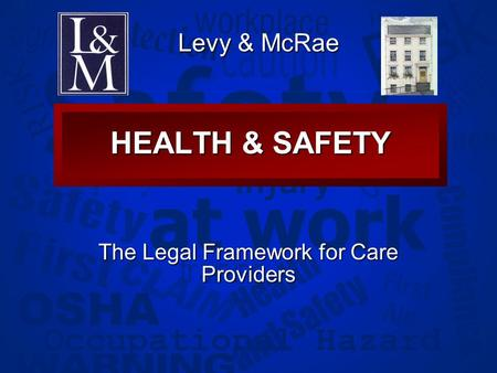 Slide 1 HEALTH & SAFETY The Legal Framework for Care Providers Levy & McRae.