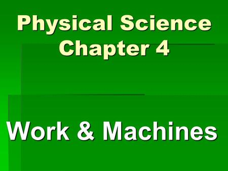 Physical Science Chapter 4 Work & Machines. Section 4-1: What is Work? Work is force exerted on an object that causes the object to move some distance.