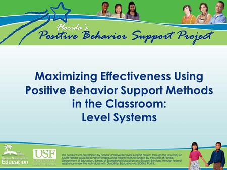 Maximizing Effectiveness Using Positive Behavior Support Methods in the Classroom: Level Systems.