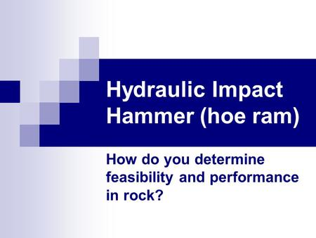 Hydraulic Impact Hammer (hoe ram) How do you determine feasibility and performance in rock?