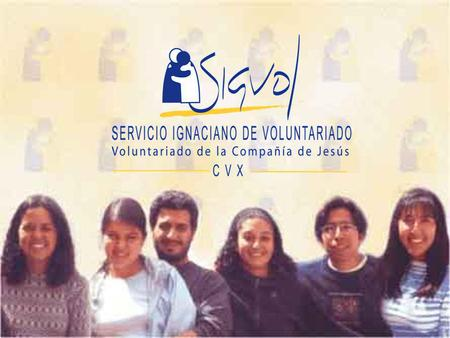 What is SIGVOL? Ignatius Volunteer Service Foundation Born from CLC, Christian Life Community Works with the Society of Jesus Ignatian Seculars Constructed.