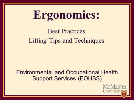 Ergonomics: Best Practices Lifting Tips and Techniques Environmental and Occupational Health Support Services (EOHSS)