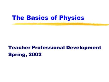 The Basics of Physics Teacher Professional Development Spring, 2002.