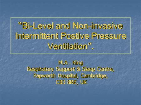 """Bi-Level and Non-invasive Intermittent Postive Pressure Ventilation""."