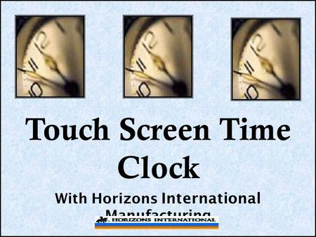 Touch Screen Time Clock With Horizons International Manufacturing.