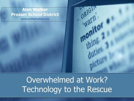 Overwhelmed at Work? Technology to the Rescue Alan Walker Prosser School District www.multiplication.com.