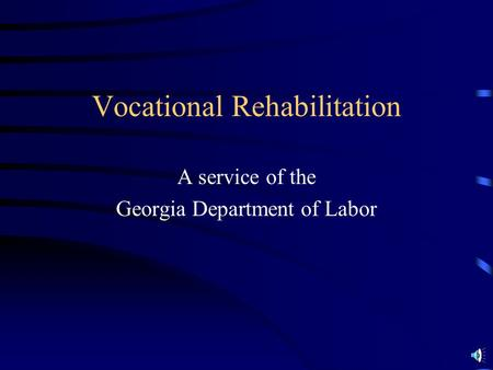 Vocational Rehabilitation A service of the Georgia Department of Labor.