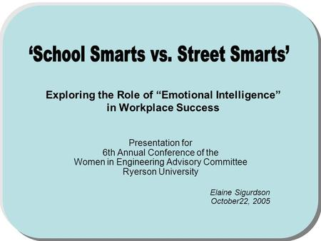 Exploring the Role of Emotional Intelligence in Workplace Success Presentation for 6th Annual Conference of the Women in Engineering Advisory Committee.