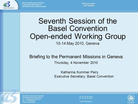 Seventh Session of the Basel Convention Open-ended Working Group 10-14 May 2010, Geneva Briefing to the Permanent Missions in Geneva Thursday, 4 November.