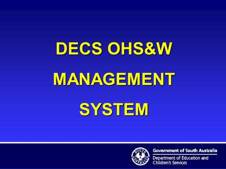 DECS OHS&W MANAGEMENTSYSTEM THE PLACE OF OHSW & IM Legislation Risk Management OHSW&IM Planning Finances ENVIRONMENTPEOPLE LEARNING Use blue arrows to.