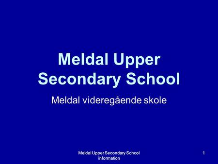 Meldal Upper Secondary School information 1 Meldal Upper Secondary School Meldal videregående skole.